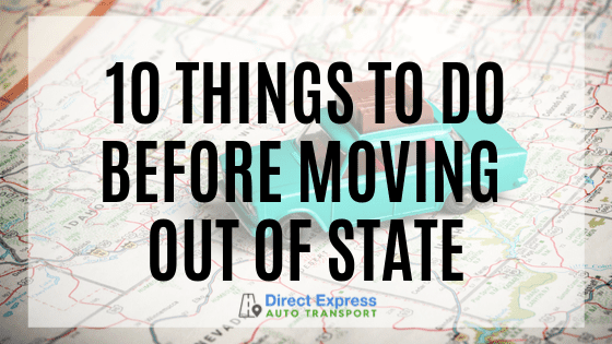 10 Things To Do Before Moving Out Of State