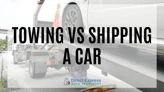 Towing Vs Shipping A Car