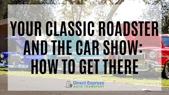 Your Classic Roadster And The Car Show: How To Get There