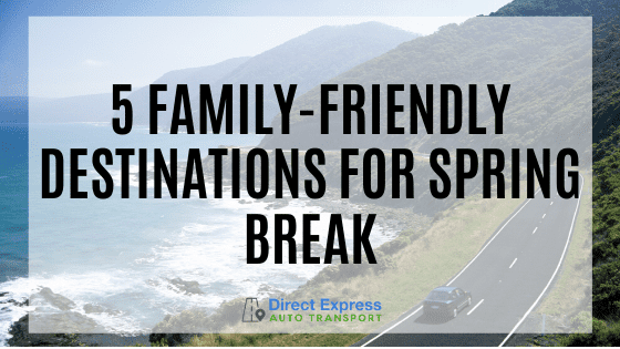 5 Family Friend Spring Break Destinations